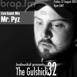 jealouskid presents...The Gulshick 32 Ep.48 | Exclusive Guest by Mr. Pyz