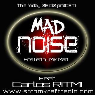 MAD NOISE : Guest : Carlos RITMI  @ Strom Kraft Radio 20/05/2016