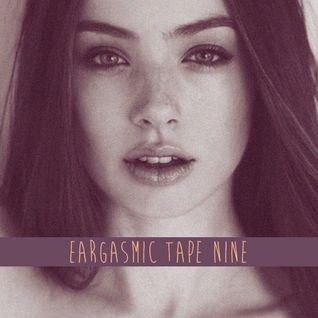 Eargasmic Tape Nine