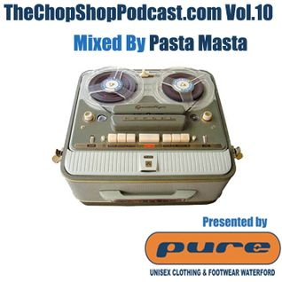 Pasta Masta presents D Chop Shop Podcast Vol.10
