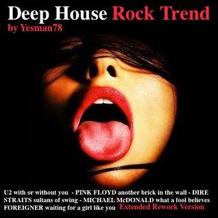 DEEP HOUSE ROCK TREND (U2, Pink Floyd, Dire Straits, Michael McDonald, Foreigner)