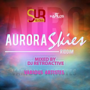 DJ RetroActive - Aurora Skies Riddim Mix [Sounique Records] March 2012