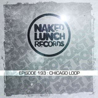 Naked Lunch PODCAST #193 - CHICAGO LOOP