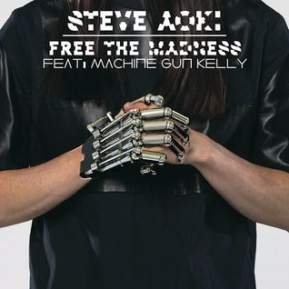 Free The Madness (Radio Edit) - Steve Aoki feat. Machine Gun Kelly