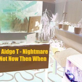 DJ Aidge T - Nightmare If Not Now Then When