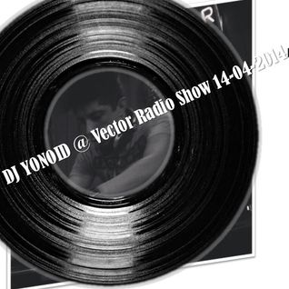 DJ YONOID @ Vector Radio Show 14-04-2014
