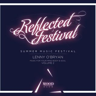 Mood Club Present Reflected Music Festival Mixed by Lenny O'Bryan