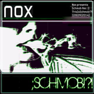Nox presents Schmob Rec || ThisIsSchmob!?! ||28|09|2014||