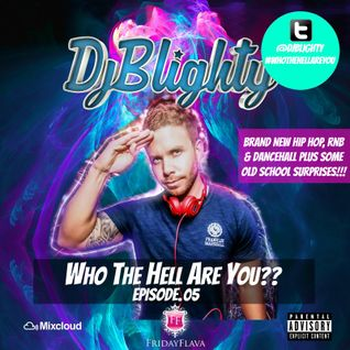 @DJBlighty - #WhoTheHellAreYou Episode.05 (New/Current RnB & Hip Hop + A Few Old School Surprises)