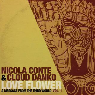 Nicola Conte & Cloud Danko - LOVE FLOWER - A Message From The Third World - Vol.1