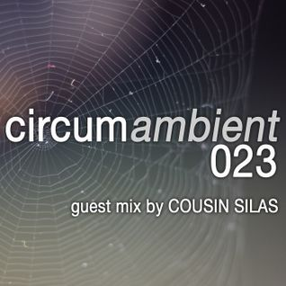 circumambient 023 (guest mix by Cousin Silas)