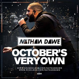 DRAKE MIX | OCTOBERS VERY OWN | TWEET: @NATHANDAWE