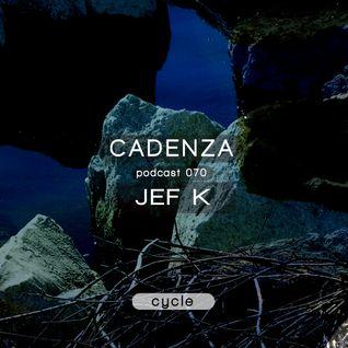 Cadenza Podcast | 070 - Jef K (Cycle)