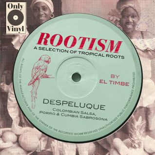 ROOTISM - DESPELUQUE (A SELECTION OF TROPICAL ROOTS BY EL TIMBE)