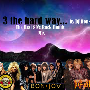 3 The Hard Way - Best Rock Bands of The 80's