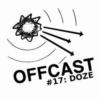 Doze - Offcast #17
