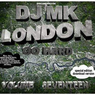 DJ MK - VOL 17 LONDON GO HARD ( FEB 2009)