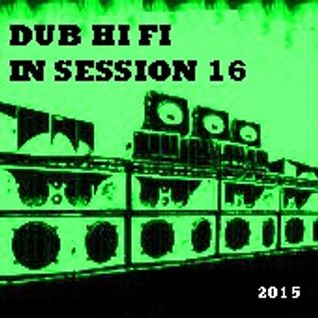 Dub Hi Fi In Session 16