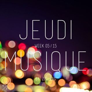 Jeudi Musique // Week 05.15 by Zic Zag