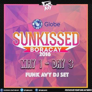 DAY 3 Globe SUNKISSED Boracay 2016 (Funk Avy Dj Set)