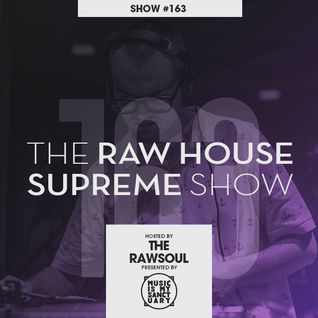 The RAWHOUSE SUPREME Show #163 - Hosted by The Rawsoul