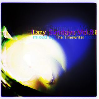 Lazy Sundays Vol.8 mixed by The Timewriter August 2014