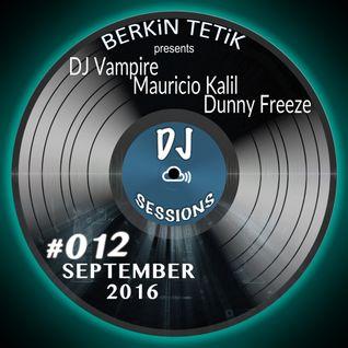 DJ Sessions 012 w/ Berkin Tetik feat. DJ Vampire / Mauricio Kalil / Dunny Freeze [September 2016]