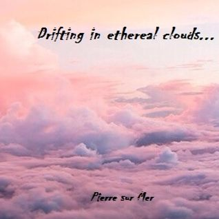 Drifting in ethereal clouds...