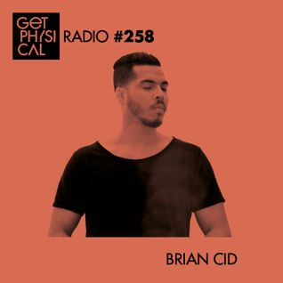 Get Physical Radio #258 mixed by Brian Cid