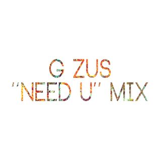 G ZUS - ''Need U'' Mix