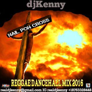 DJ KENNY NAIL PON CROSS REGGAE DANCEHALL MIX SEP 2016