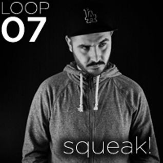 LOOPS PODCAST : LOOP 07 : SQUEAK!