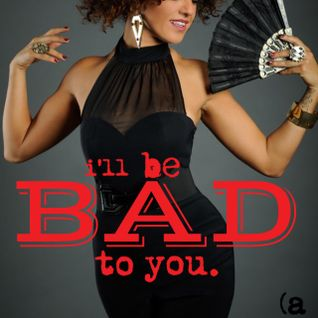 I'll Be Bad To You - Vday Mix