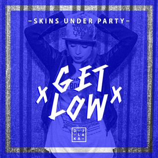 SKINS UNDER PARTY - GET LOW - DJ LAKA MIXTAPE