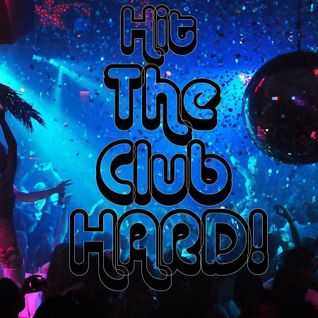 Hit The Club HARD!