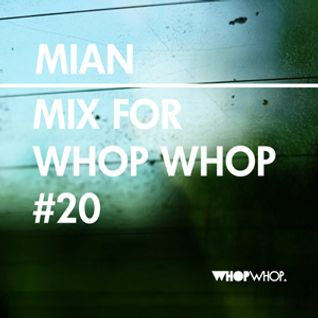 Mian - Mix For Whopwhop #20