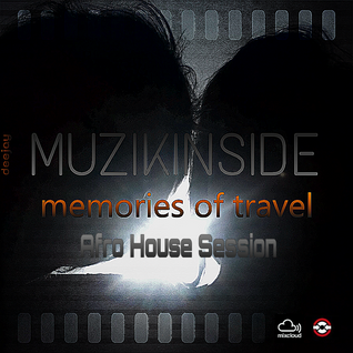 Dj Muzikinside - MEMORIES OF TRAVEL (Afro House Session)