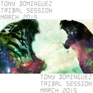 Tony Dominguez - Tribal Session (March 2015)