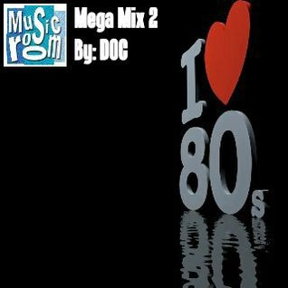 The Music Room's 80s Mega Mix 2 - By: DOC 04.19.13