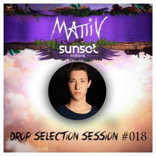 "Mattiv's ""Drop Selection"" Session #018 *LIVE FROM SUNSET FESTIVAL*"
