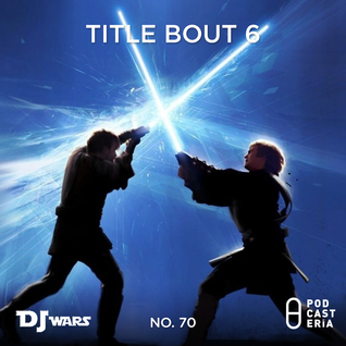 DJ Wars No. 70 - Title Bout #6