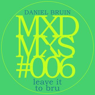 Daniel Bruin- Leave It To Bru [MXDMXS#006]