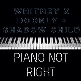 Whitney X Doorly + Shadow Child - Piano Not Right (Teaser)