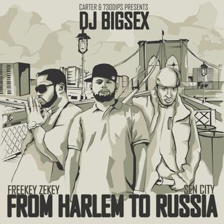 DJ Bigsex Freekey Zekey Sen City - From Harlem To Russia
