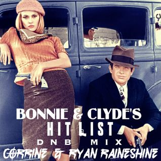 Bonnie & Clyde's Hit List (DnB Mix) - by Corrine & Ryan Raineshine