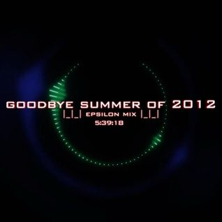 GOODBYE SUMMER OF 2012 - EPSILON MIX