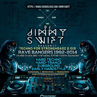 Jimmy Swift: DJ Mix March 2015: Techno for StrongHeadz 2.015 / Rave Bangers & Classics 1992-2014