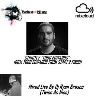 100 % Todd Edwards Tracks // Mixed Live By Dj Ryan Brasco (TwiceAsNice)