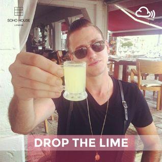 SOHO HOUSE MUSIC / 004: DROP THE LIME