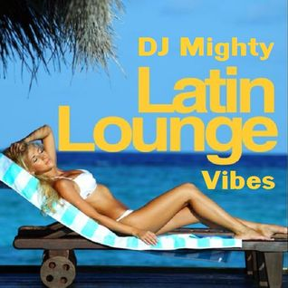 DJ Mighty - Latin Lounge Vibes